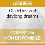 Of debris and daylong dreams cd musicale di Band Juniper