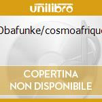 Obafunke/cosmoafrique cd musicale di Artisti Vari
