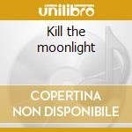 Kill the moonlight cd musicale di Spoon