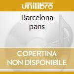 Barcelona paris cd musicale di Artisti Vari