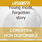 Young mods, forgotten story cd musicale