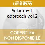 Solar-myth approach vol.2 cd musicale