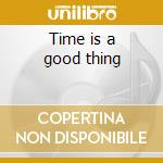 Time is a good thing cd musicale di Denzel & huhn