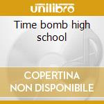 Time bomb high school cd musicale di Sound Reigning
