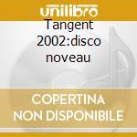 Tangent 2002:disco noveau cd musicale