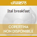 Ital breakfast cd musicale