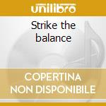 Strike the balance cd musicale