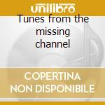 Tunes from the missing channel cd musicale
