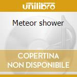 Meteor shower cd musicale di O'neil tara jane/dan littleton