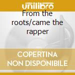 From the roots/came the rapper cd musicale