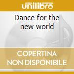 Dance for the new world cd musicale