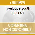 Trvelogue-south america cd musicale
