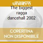 The biggest ragga dancehall 2002 cd musicale