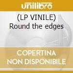 (LP VINILE) Round the edges lp vinile
