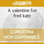 A valentine for fred katz cd musicale di Fred lomberg holm trio