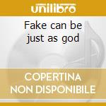 Fake can be just as god cd musicale