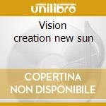 Vision creation new sun cd musicale