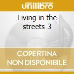 Living in the streets 3 cd musicale