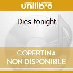 Dies tonight cd musicale