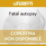 Fatal autopsy cd musicale