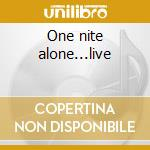 One nite alone...live cd musicale