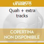 Quah + extra tracks cd musicale