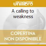 A calling to weakness cd musicale