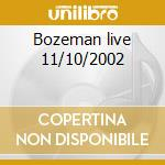 Bozeman live 11/10/2002 cd musicale