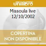 Missoula live 12/10/2002 cd musicale