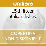 15id fifteen italian dishes cd musicale di Artisti Vari
