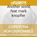 Another world feat mark knopfler cd musicale