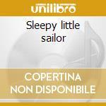 Sleepy little sailor cd musicale