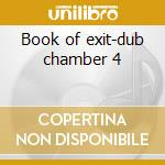 Book of exit-dub chamber 4 cd musicale