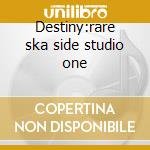 Destiny:rare ska side studio one cd musicale