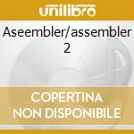 Aseembler/assembler 2 cd musicale di Nobukazu Takemura