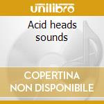 Acid heads sounds cd musicale