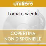 Tomato wierdo cd musicale di Kadah/vresky