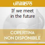 If we meet in the future cd musicale di Saloon