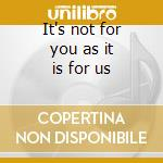 It's not for you as it is for us cd musicale di Bergheim 34