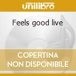 Feels good live cd musicale