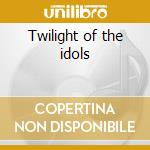 Twilight of the idols cd musicale