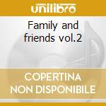 Family and friends vol.2 cd musicale