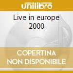 Live in europe 2000 cd musicale