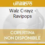 Walz C-rayz - Ravipops cd musicale