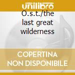O.s.t./the last great wilderness cd musicale