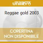 Reggae gold 2003 cd musicale