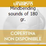 Mindbending sounds of 180 gr. cd musicale