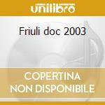 Friuli doc 2003 cd musicale di Artisti Vari