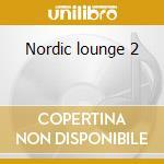 Nordic lounge 2 cd musicale di Artisti Vari