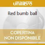 Red bumb ball cd musicale di Artisti Vari